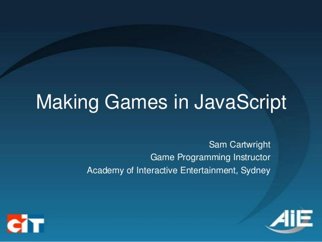 Making Games in JavaScript                                   Sam Cartwright                    Game Programming Instructor...