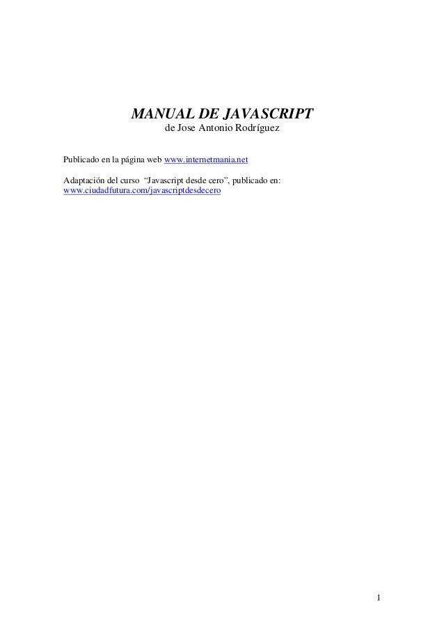 """1MANUAL DE JAVASCRIPTde Jose Antonio RodríguezPublicado en la página web www.internetmania.netAdaptación del curso """"Javasc..."""