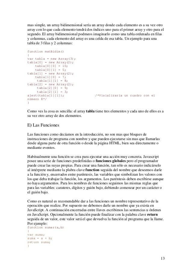 13mas simple, un array bidimensional sería un array donde cada elemento es a su vez otroarray con lo que cada elemento ten...