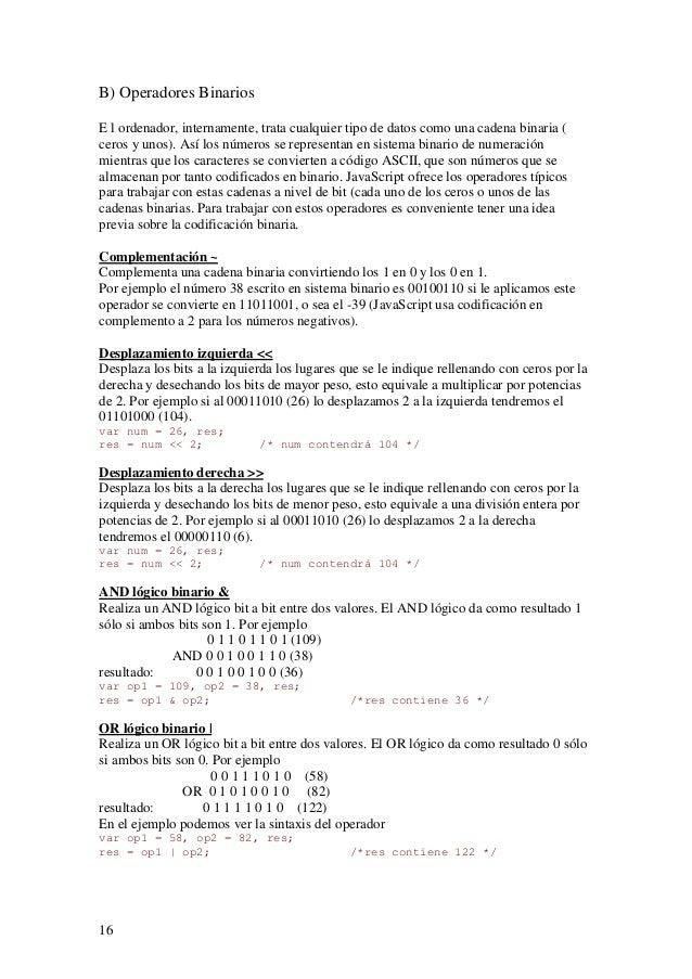 16B) Operadores BinariosE l ordenador, internamente, trata cualquier tipo de datos como una cadena binaria (ceros y unos)....
