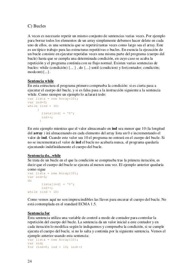 24C) BuclesA veces es necesario repetir un mismo conjunto de sentencias varias veces. Por ejemplopara borrar todos los ele...