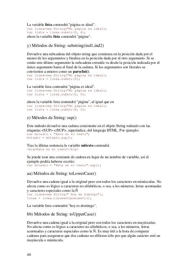 40La variable lista contendrá página es ideal.var linea=new String(Mi página es ideal);var lista = linea.substr(3, 6);ahor...