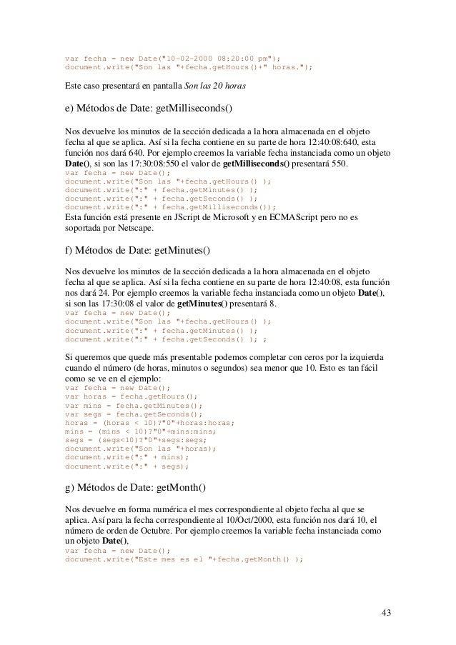 43var fecha = new Date(10-02-2000 08:20:00 pm);document.write(Son las +fecha.getHours()+ horas.);Este caso presentará en p...