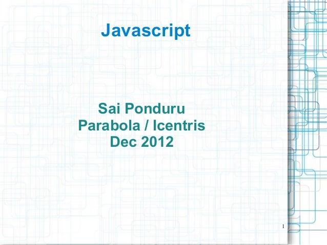 1JavascriptSai PonduruParabola / IcentrisDec 2012