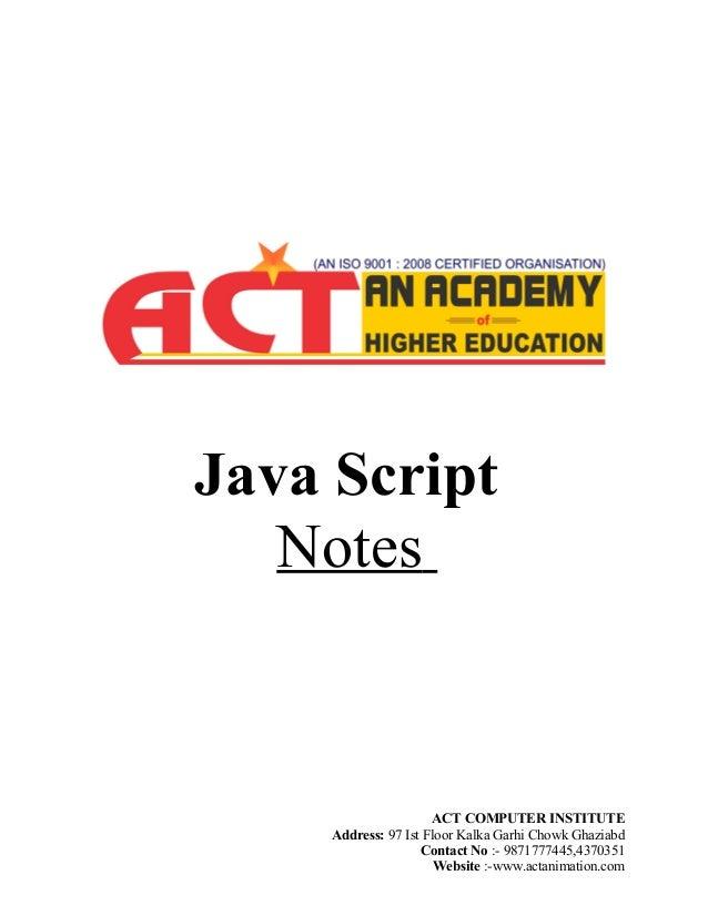 Java Script Notes ACT COMPUTER INSTITUTE Address: 97 Ist Floor Kalka Garhi Chowk Ghaziabd Contact No :- 9871777445,4370351...
