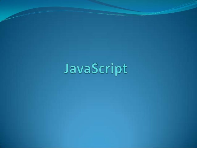 What is JavaScript?  JavaScript is a client-side object-oriented scripting  language that is used to add interactivity to...