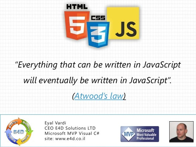 """""""Everything that can be written in JavaScript will eventually be written in JavaScript"""".  (Atwood's law)  © 2013 E4D LTD. ..."""