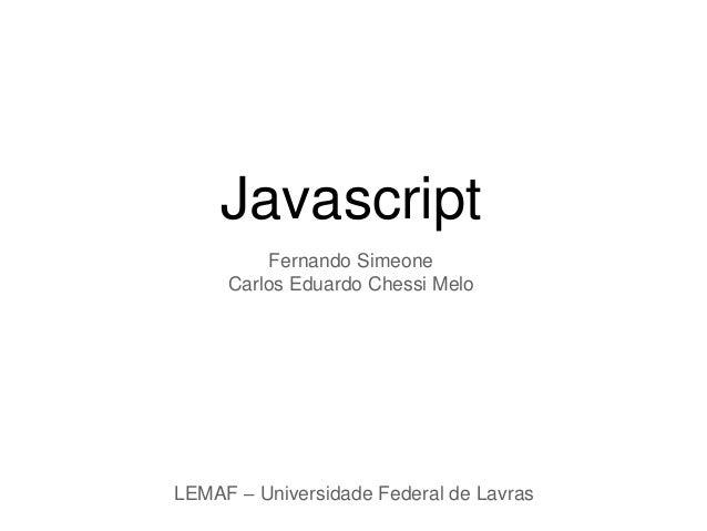 Javascript Fernando Simeone Carlos Eduardo Chessi Melo LEMAF – Universidade Federal de Lavras
