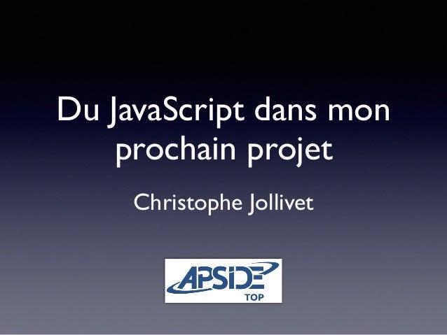 Du JavaScript dans mon  prochain projet  Christophe Jollivet