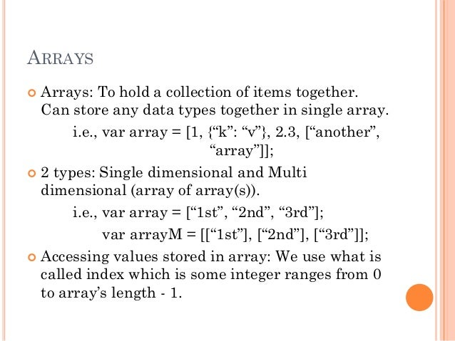 ARRAYS   Arrays: To hold a collection of items together.  Can store any data types together in single array.  i.e., var a...