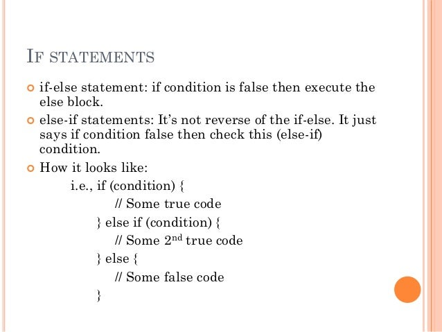 IF STATEMENTS   if-else statement: if condition is false then execute the  else block.   else-if statements: It's not re...
