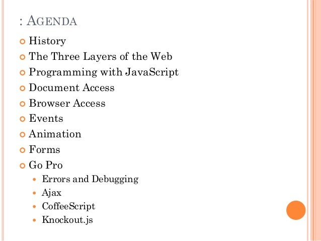 : AGENDA   History   The Three Layers of the Web   Programming with JavaScript   Document Access   Browser Access   ...