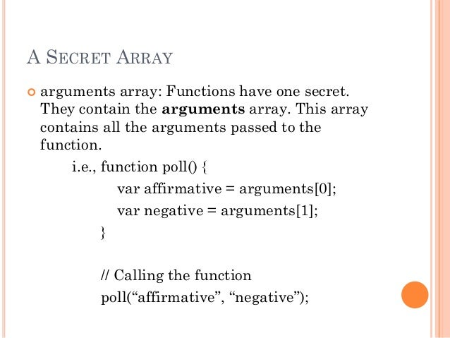 A SECRET ARRAY   arguments array: Functions have one secret.  They contain the arguments array. This array  contains all ...