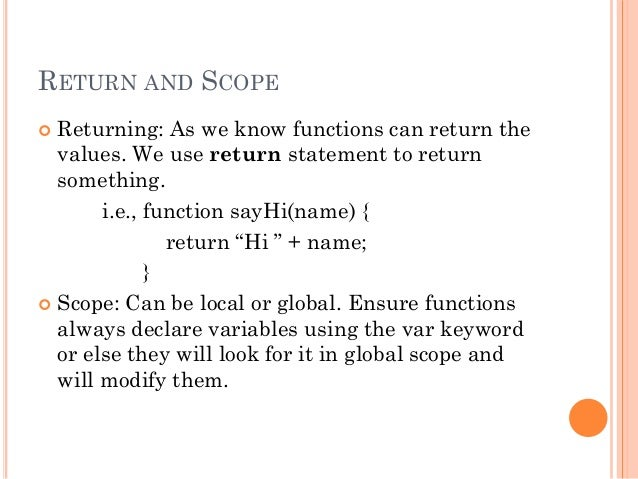RETURN AND SCOPE   Returning: As we know functions can return the  values. We use return statement to return  something. ...