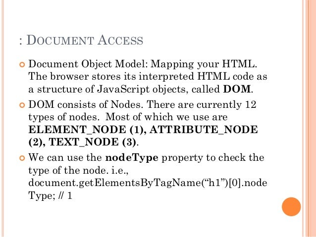 : DOCUMENT ACCESS   Document Object Model: Mapping your HTML.  The browser stores its interpreted HTML code as  a structu...