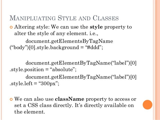 MANIPLUATING STYLE AND CLASSES   Altering style: We can use the style property to  alter the style of any element. i.e., ...