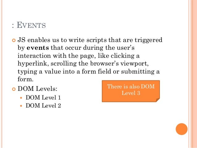 : EVENTS   JS enables us to write scripts that are triggered  by events that occur during the user's  interaction with th...