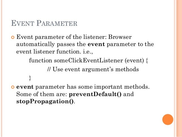 EVENT PARAMETER   Event parameter of the listener: Browser  automatically passes the event parameter to the  event listen...