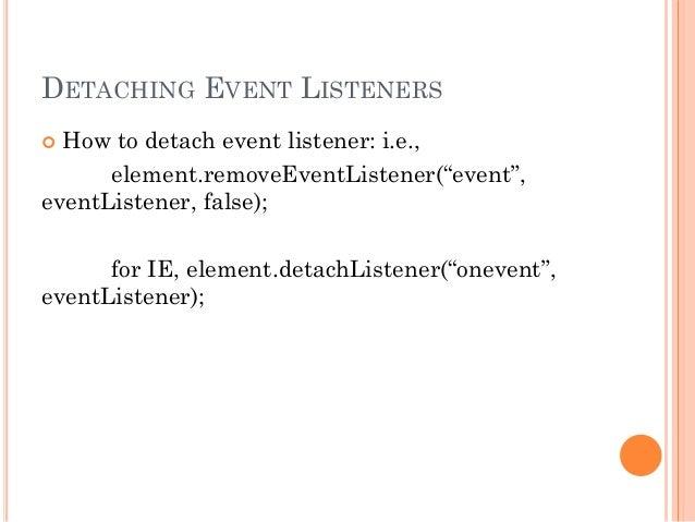 """DETACHING EVENT LISTENERS   How to detach event listener: i.e.,  element.removeEventListener(""""event"""",  eventListener, fal..."""