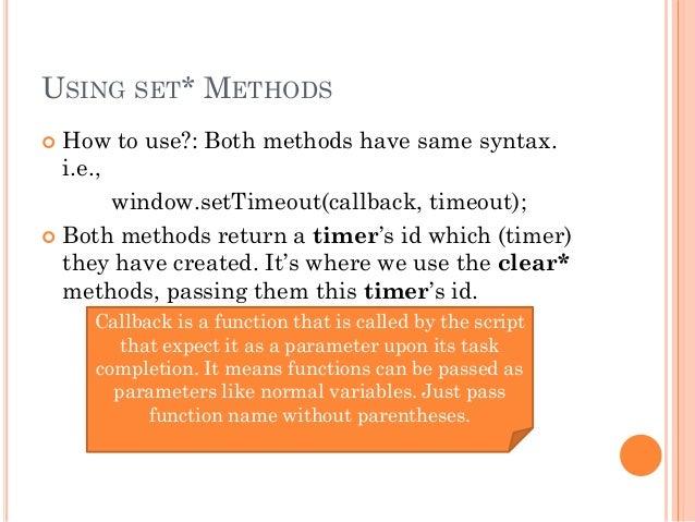 USING SET* METHODS   How to use?: Both methods have same syntax.  i.e.,  window.setTimeout(callback, timeout);   Both me...