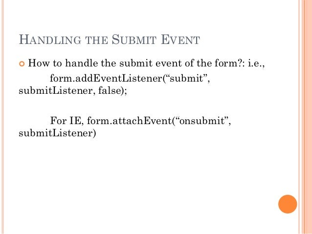 """HANDLING THE SUBMIT EVENT   How to handle the submit event of the form?: i.e.,  form.addEventListener(""""submit"""",  submitLi..."""