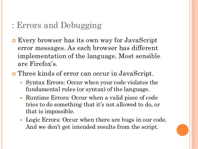 : Errors and Debugging   Every browser has its own way for JavaScript  error messages. As each browser has different  imp...