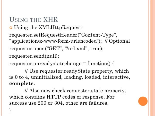 """USING THE XHR   Using the XMLHttpRequest:  requester.setRequestHeader(""""Content-Type"""",  """"application/x-www-form-urlencoded..."""