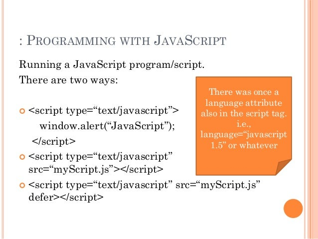 """: PROGRAMMING WITH JAVASCRIPT  Running a JavaScript program/script.  There are two ways:   <script type=""""text/javascript""""..."""