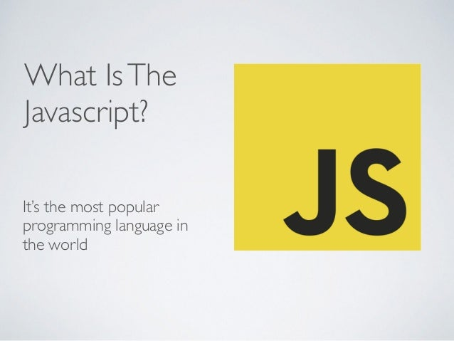 What IsThe Javascript? It's the most popular programming language in the world