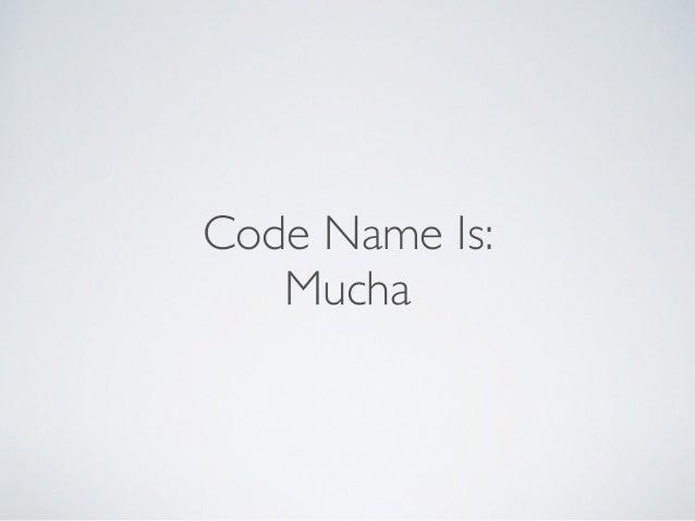 Code Name Is: Mucha