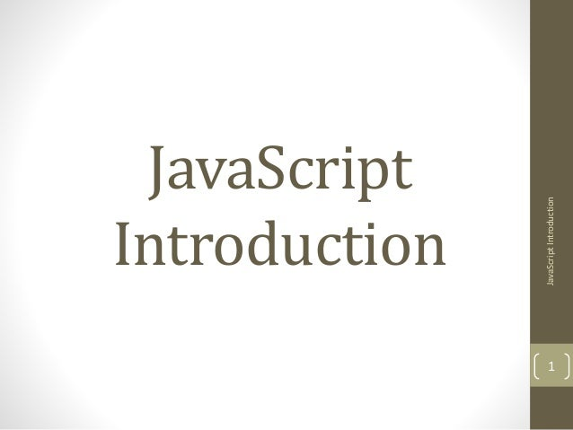 JavaScript Introduction 1 JavaScriptIntroduction