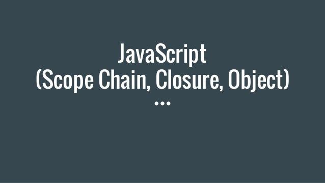 JavaScript (Scope Chain, Closure, Object)