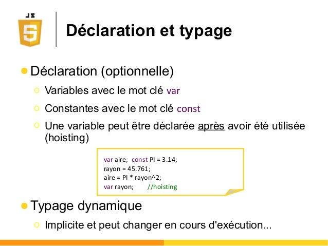 Déclaration et typage ● Déclaration (optionnelle) Ο Variables avec le mot clé var Ο Constantes avec le mot clé const Ο Une...