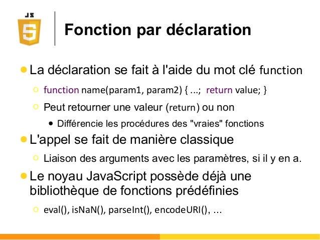 Fonction par déclaration ● La déclaration se fait à l'aide du mot clé function Ο function name(param1, param2) { ...; retu...
