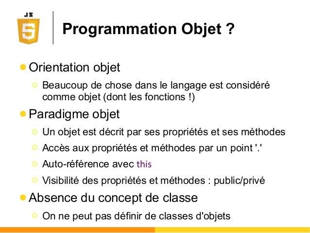 ● Orientation objet Ο Beaucoup de chose dans le langage est considéré comme objet (dont les fonctions !) ● Paradigme objet...