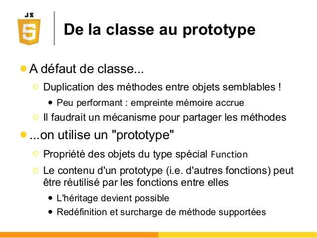 ● A défaut de classe... Ο Duplication des méthodes entre objets semblables ! ● Peu performant : empreinte mémoire accrue Ο...