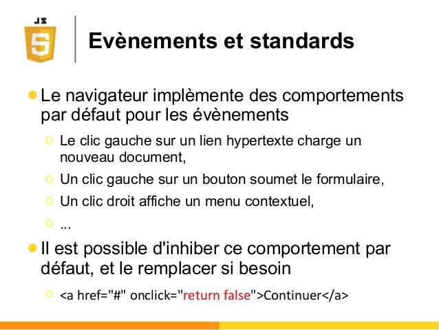 Evènements et standards ● Le navigateur implèmente des comportements par défaut pour les évènements Ο Le clic gauche sur u...