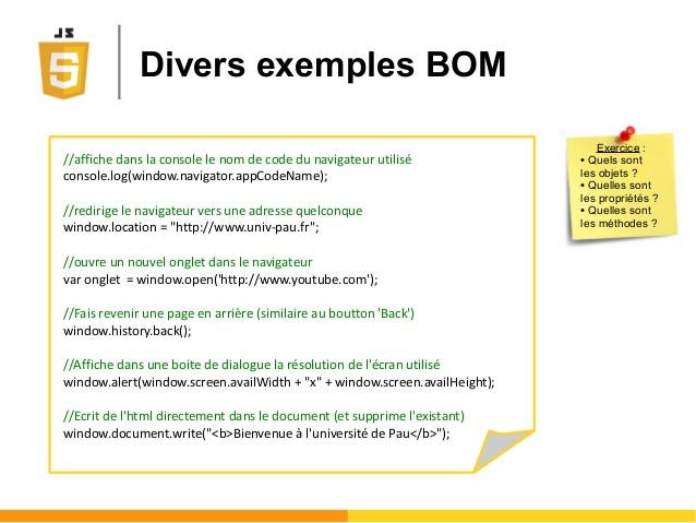 Divers exemples BOM //affiche dans la console le nom de code du navigateur utilisé console.log(window.navigator.appCodeNam...