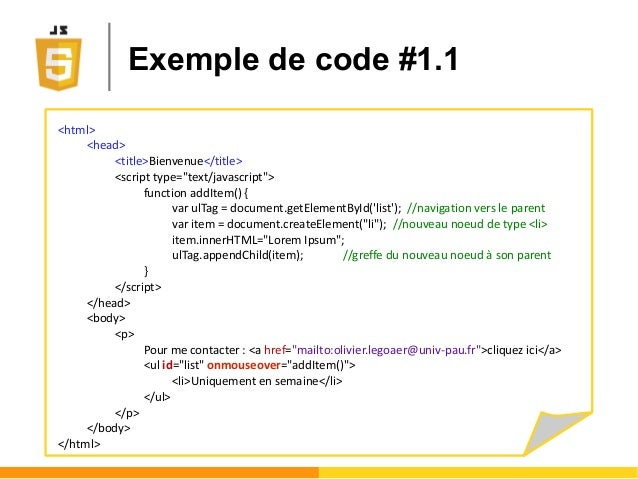 """Exemple de code #1.1 <html> <head> <title>Bienvenue</title> <script type=""""text/javascript""""> function addItem() { var ulTag..."""