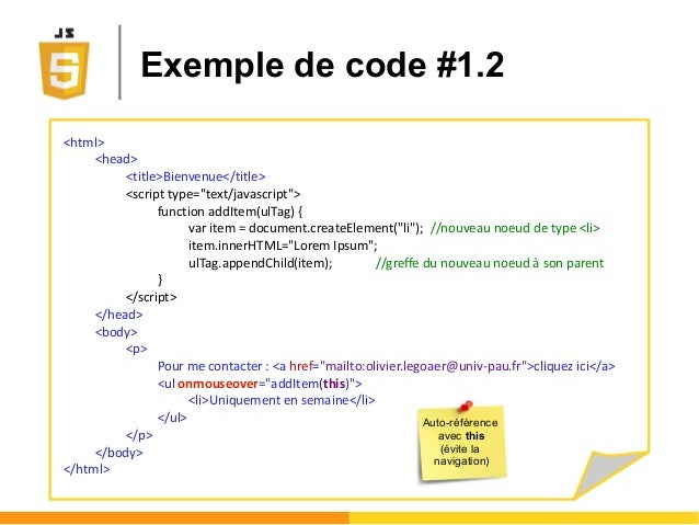 """Exemple de code #1.2 <html> <head> <title>Bienvenue</title> <script type=""""text/javascript""""> function addItem(ulTag) { var ..."""
