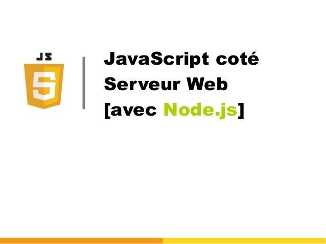 JavaScript coté Serveur Web [avec Node.js]