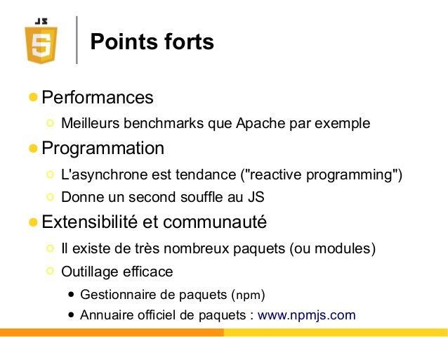 """Points forts ● Performances Ο Meilleurs benchmarks que Apache par exemple ● Programmation Ο L'asynchrone est tendance (""""re..."""
