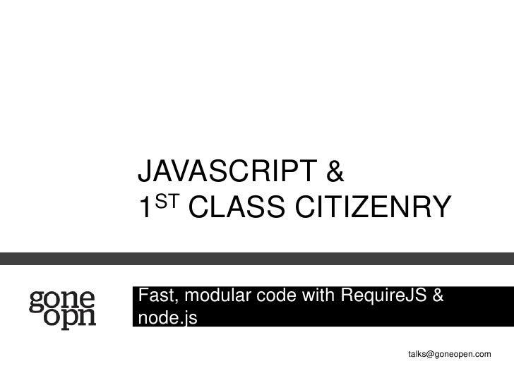 JAVASCRIPT &1ST CLASS CITIZENRYFast, modular code with RequireJS &node.js                              talks@goneopen.com