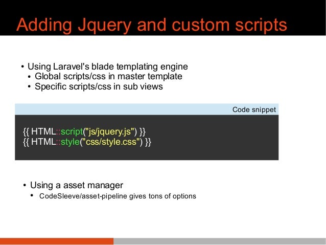 Adding Jquery and custom scripts ● Using Laravel's blade templating engine ● Global scripts/css in master template ● Speci...