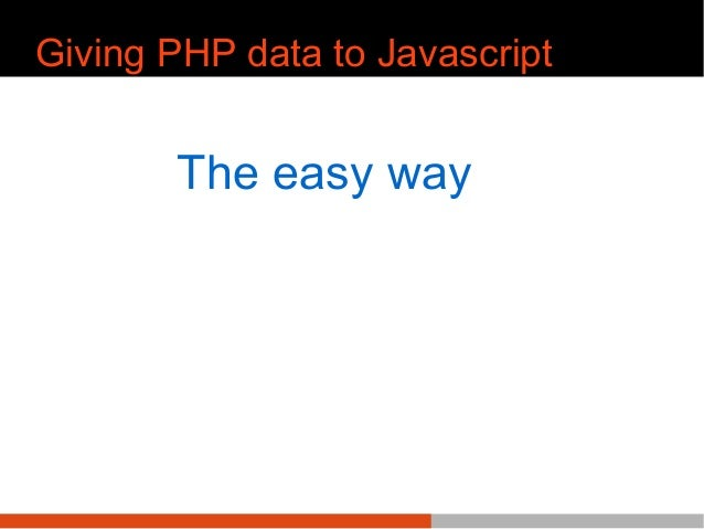 Giving PHP data to Javascript The easy way