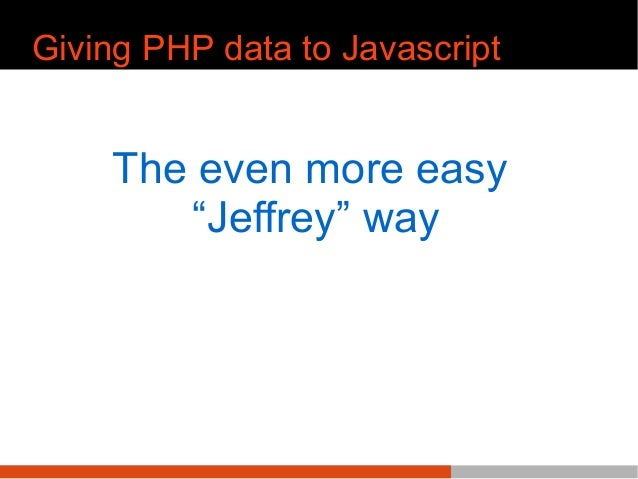 """Giving PHP data to Javascript The even more easy """"Jeffrey"""" way"""