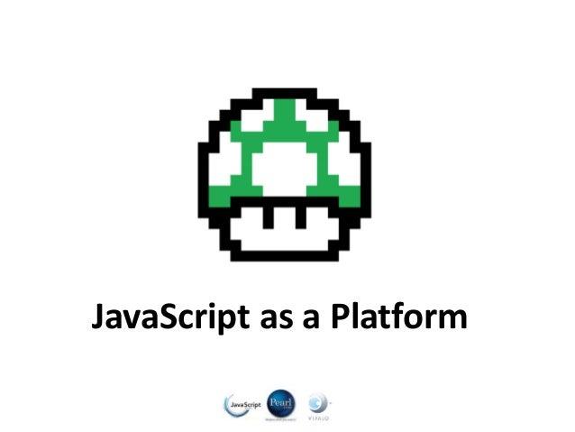 JavaScript as a Platform