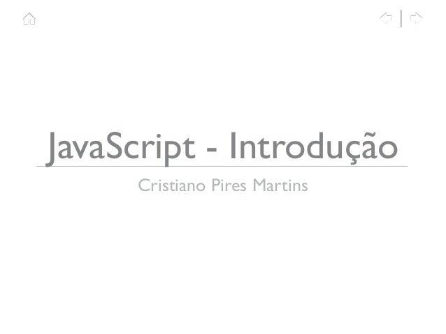 JavaScript - Introdução Cristiano Pires Martins 1