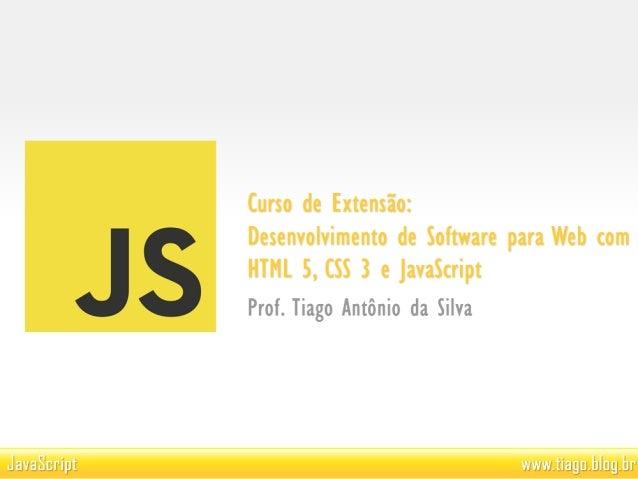 """• Histórico e Conceito. • Sintaxe e Estrutura da Linguagem. • Associação com HTML: – <script type=""""text/javascript""""> • Obj..."""