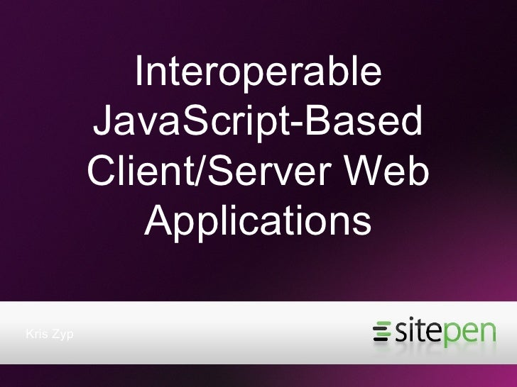 Interoperable JavaScript-Based Client/Server Web Applications <ul><li>Kris Zyp </li></ul>